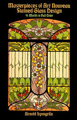 Masterpieces of Art Nouveau Stained Glass Design: 91 Motifs in Full Color Cover Image