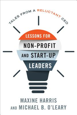 Lessons for Nonprofit and Start-Up Leaders: Tales from a Reluctant CEO Cover Image