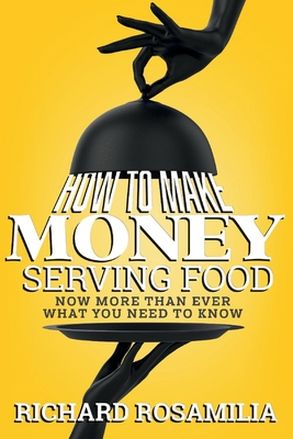 How To Make Money Serving Food: Now More Than Ever What You Need To Know Cover Image