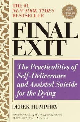 Final Exit (Third Edition): The Practicalities of Self-Deliverance and Assisted Suicide for the Dying Cover Image