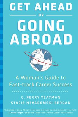 Get Ahead by Going Abroad: A Woman's Guide to Fast-Track Career Success Cover Image