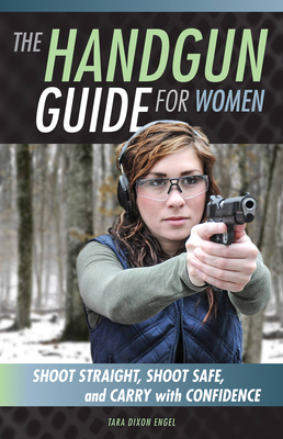 The Handgun Guide for Women: Shoot Straight, Shoot Safe, and Carry with Confidence Cover Image