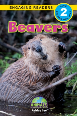 Beavers: Animals That Change the World! (Engaging Readers, Level 2) Cover Image