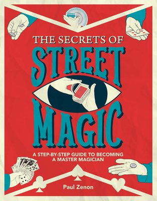 The Secrets of Street Magic: A Step-By-Step Guide to Becoming a Master Magician Cover Image