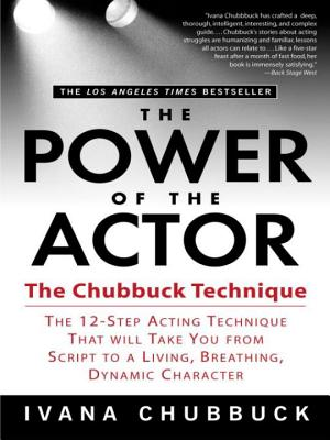 The Power of the Actor: The Chubbuck Technique -- The 12-Step Acting Technique That Will Take You from Script to a Living, Breathing, Dynamic Character Cover Image