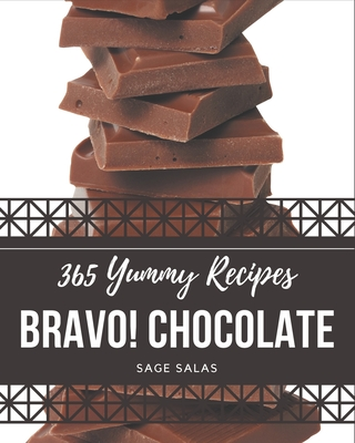Bravo! 365 Yummy Chocolate Recipes: Yummy Chocolate Cookbook - Where Passion for Cooking Begins Cover Image