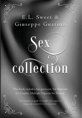 Sex Collection: 3 books in 1: Sex Positions, Sex Positions for Couples, Multiple Orgasms for Women; The Ultimate Sex Guide for Singles Cover Image