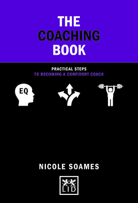 The Coaching Book: Practical Steps to Becoming a Confident Coach (Concise Advise) Cover Image