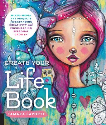 Create Your Life Book: Mixed-Media Art Projects for Expanding Creativity and Encouraging Personal Growth Cover Image