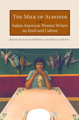 The Milk of Almonds: Italian American Women Writers on Food and Culture Cover Image