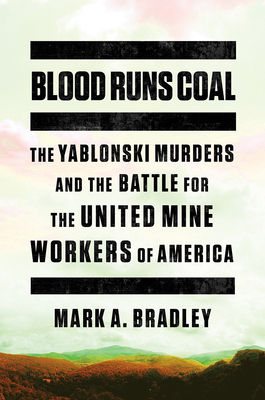 Blood Runs Coal: The Yablonski Murders and the Battle for the United Mine Workers of America Cover Image