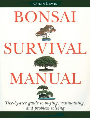 Bonsai Survival Manual: Tree-by-Tree Guide to Buying, Maintaining, and Problem Solving Cover Image