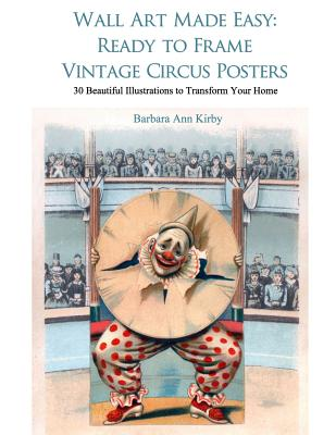 Wall Art Made Easy: Ready to Frame Vintage Circus Posters: 30 Beautiful Illustrations to Transform Your Home Cover Image
