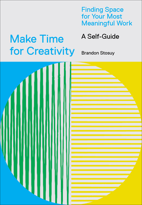 Make Time for Creativity: Finding Space for Your Most Meaningful Work (A Self-Guide) Cover Image