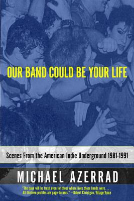 Our Band Could Be Your Life: Scenes from the American Indie Underground, 1981-1991 Cover Image