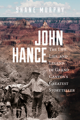 John Hance: The Life, Lies, and Legend of Grand Canyon's Greatest Storyteller Cover Image