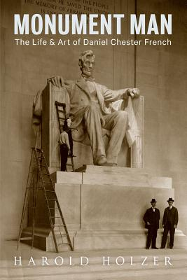 Monument Man: The Life and Art of Daniel Chester French Cover Image