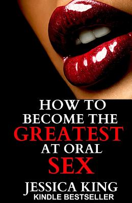 How to Become the Greatest at Oral Sex: Sex Secrets that puts a Spell on him Cover Image