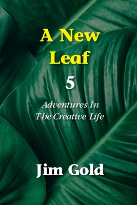 A New Leaf 5: Adventures In The Creative Life Cover Image