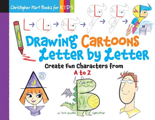Drawing Cartoons Letter by Letter, Volume 3: Create Fun Characters from A to Z (Drawing Shape by Shape #3) Cover Image