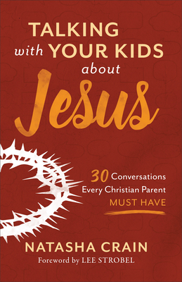 Talking with Your Kids about Jesus: 30 Conversations Every Christian Parent Must Have Cover Image