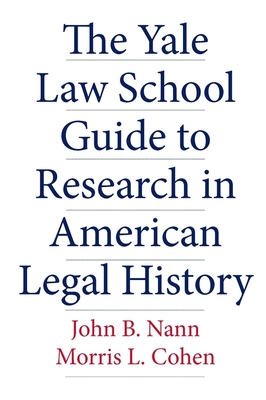 The Yale Law School Guide to Research in American Legal History (Yale Law Library Series in Legal History and Reference) Cover Image