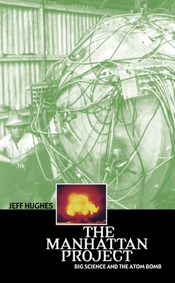 The Manhattan Project: Big Science and the Atom Bomb (Revolutions in Science) Cover Image