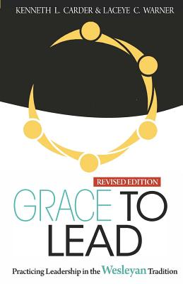 Grace to Lead: Practicing Leadership in the Wesleyan Tradition, Revised Edition Cover Image