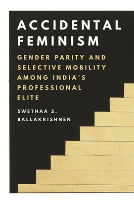 Accidental Feminism: Gender Parity and Selective Mobility Among India's Professional Elite Cover Image