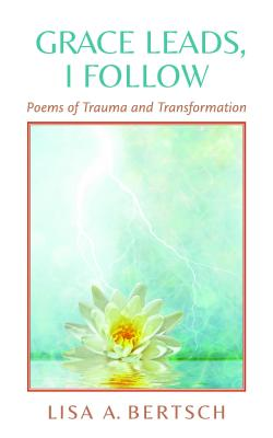 Grace Leads, I Follow: Poems of Trauma and Transformation Cover Image