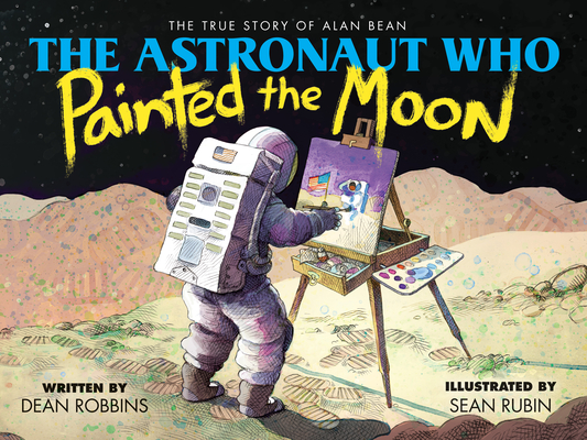 The Astronaut Who Painted the Moon: The True Story of Alan Bean Cover Image