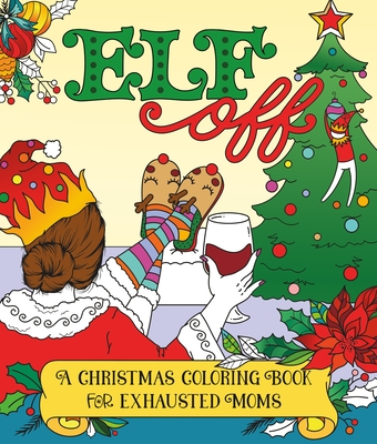 Elf Off: A Christmas Coloring Book For Exhausted Moms Cover Image