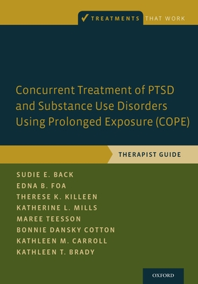Concurrent Treatment of Ptsd and Substance Use Disorders Using Prolonged Exposure (Cope): Therapist Guide (Treatments That Work) Cover Image