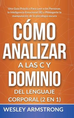 Cómo Analizar a las Personas y Dominio del Lenguaje Corporal 2 en 1: Una Guía Práctica Para Leer a las Personas, la Inteligencia Emocional (IE) y Prot Cover Image