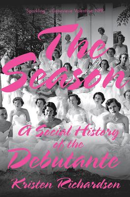 The Season: A Social History of the Debutante Cover Image