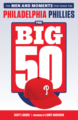 The Big 50: Philadelphia Phillies: The Men and Moments that Make the Philadelphia Phillies Cover Image