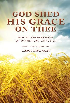 God Shed His Grace on Thee: Moving Remembrances of 50 American Catholics Cover Image