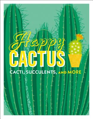 Happy Cactus: Cacti, Succulents, and More Cover Image