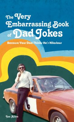 The Very Embarrassing Book of Dad Jokes: Because Your Dad Thinks He's Hilarious Cover Image