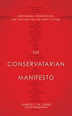The Conservatarian Manifesto: Libertarians, Conservatives, and the Fight for the Right's Future Cover Image