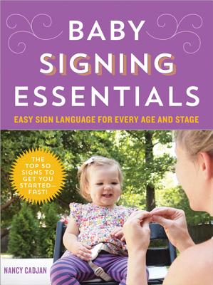 Baby Signing Essentials: Easy Sign Language for Every Age and Stage Cover Image