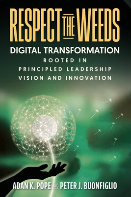 Respect the Weeds: Digital Transformation Rooted in Principled Leadership, Vision and Innovation Cover Image