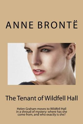The Tenant of Wildfell Hall: Helen Graham moves to Wildfell Hall in a shroud of mystery: where has she come from, and who exactly is she? Cover Image