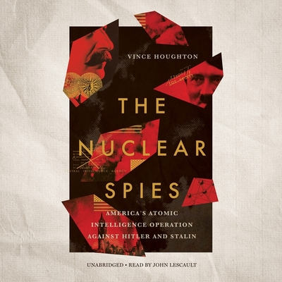 The Nuclear Spies Lib/E: America's Atomic Intelligence Operation Against Hitler and Stalin Cover Image