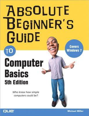 Absolute Beginner's Guide to Computer Basics (Absolute Beginner's Guides (Que)) Cover Image