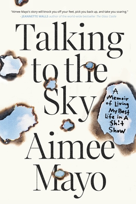 Talking to the Sky: A Memoir of Living My Best Life in A Sh!t Show cover