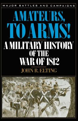 Amateurs, To Arms!: A Military History Of The War Of 1812 Cover Image