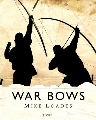 War Bows: Longbow, crossbow, composite bow and Japanese yumi Cover Image