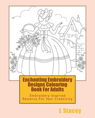 Enchanting Embroidery Designs Colouring Book For Adults: Embroidery Inspired Patterns For Your Creativity Cover Image