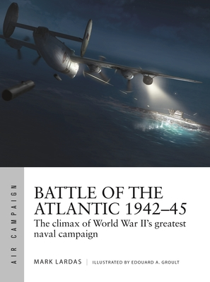 Battle of the Atlantic 1942–45: The climax of World War II's greatest naval campaign (Air Campaign) Cover Image